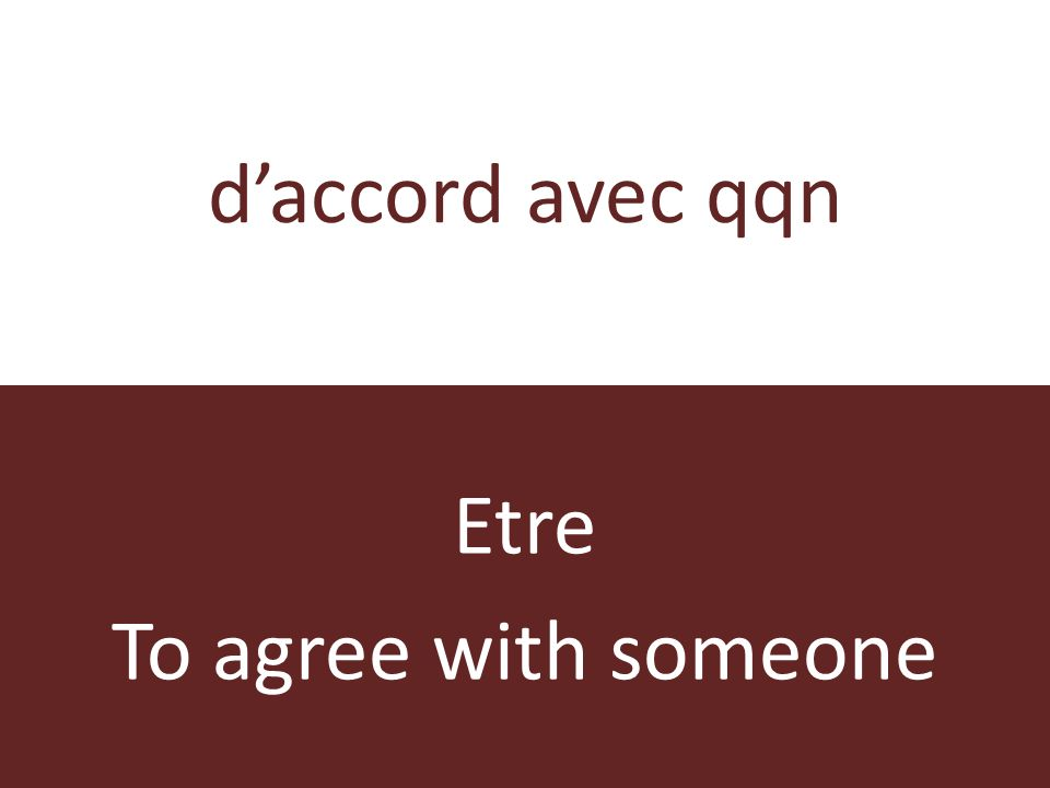 daccord avec qqn Etre To agree with someone