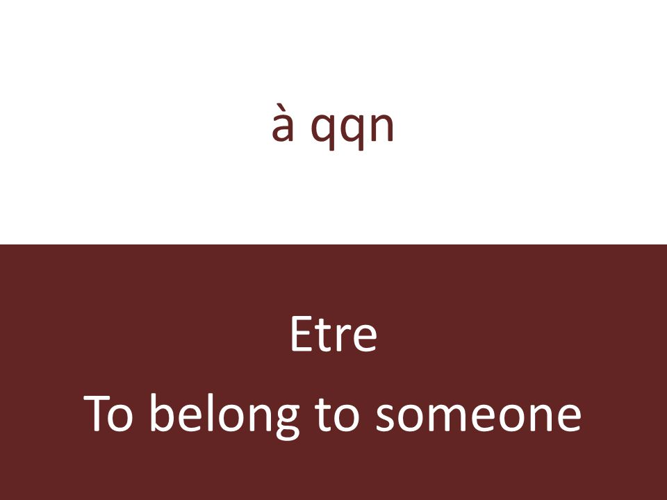à qqn Etre To belong to someone