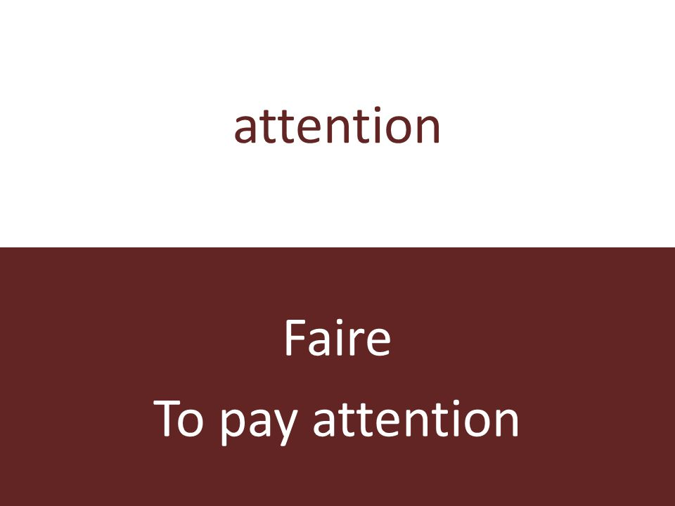attention Faire To pay attention