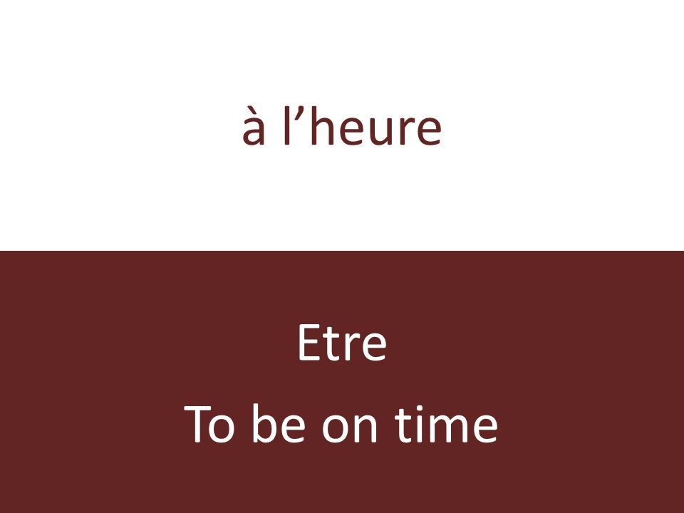 à lheure Etre To be on time