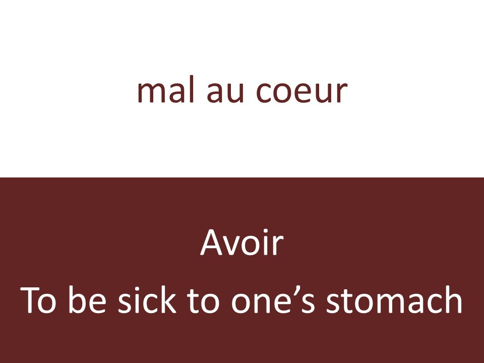 mal au coeur Avoir To be sick to ones stomach