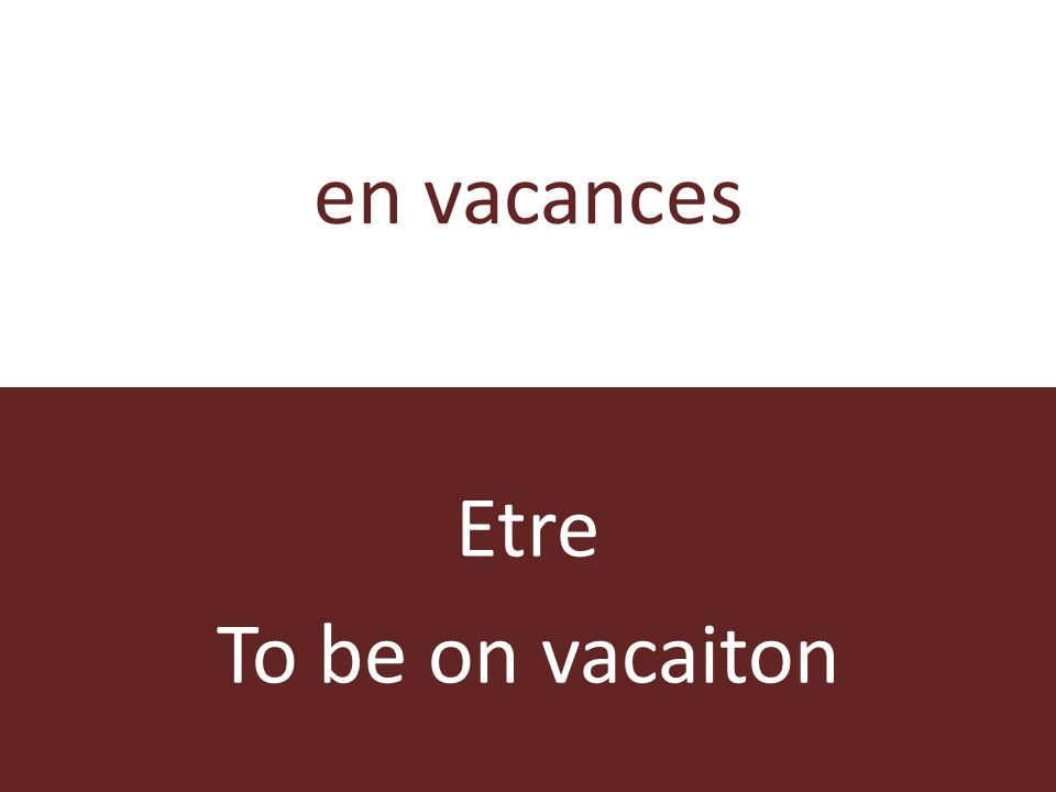 en vacances Etre To be on vacaiton
