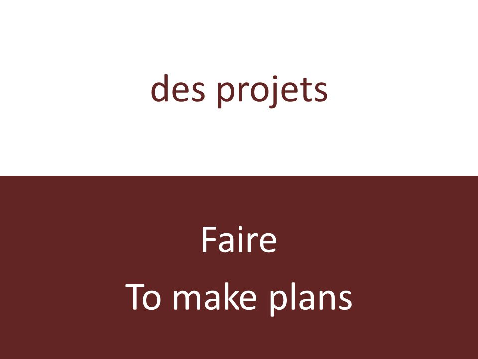 des projets Faire To make plans