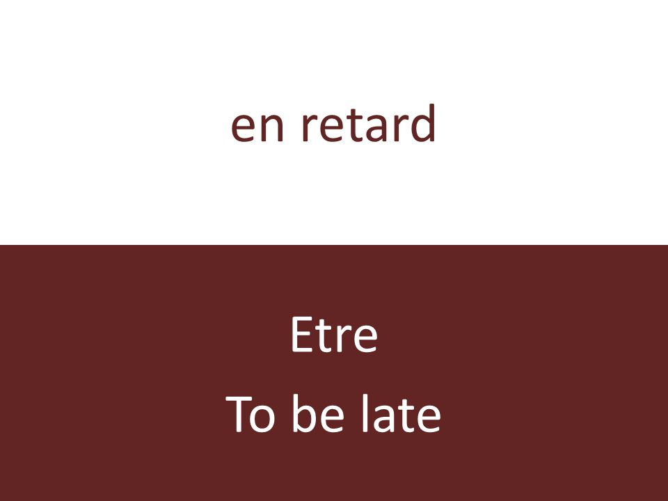 en retard Etre To be late