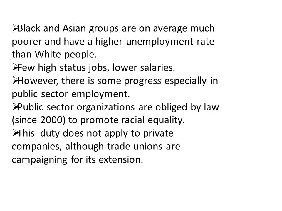 Black and Asian groups are on average much poorer and have a higher unemployment rate than White people.