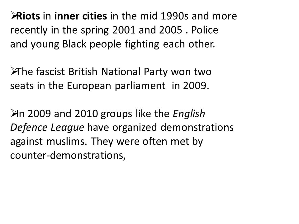 Riots in inner cities in the mid 1990s and more recently in the spring 2001 and 2005.