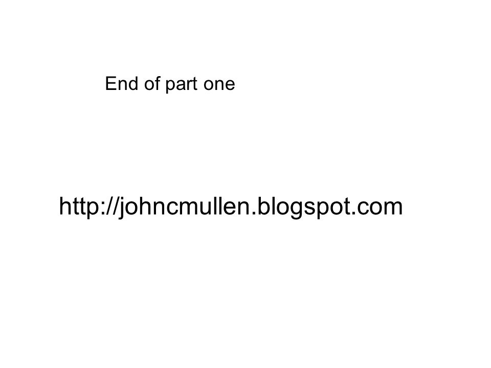End of part one http://johncmullen.blogspot.com