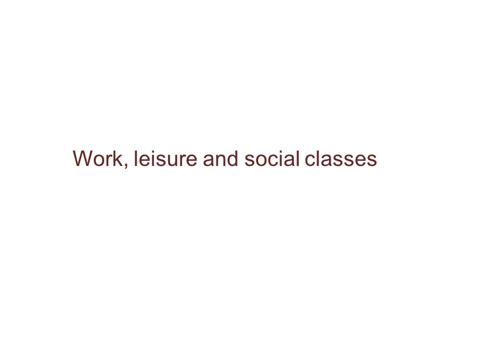Work, leisure and social classes