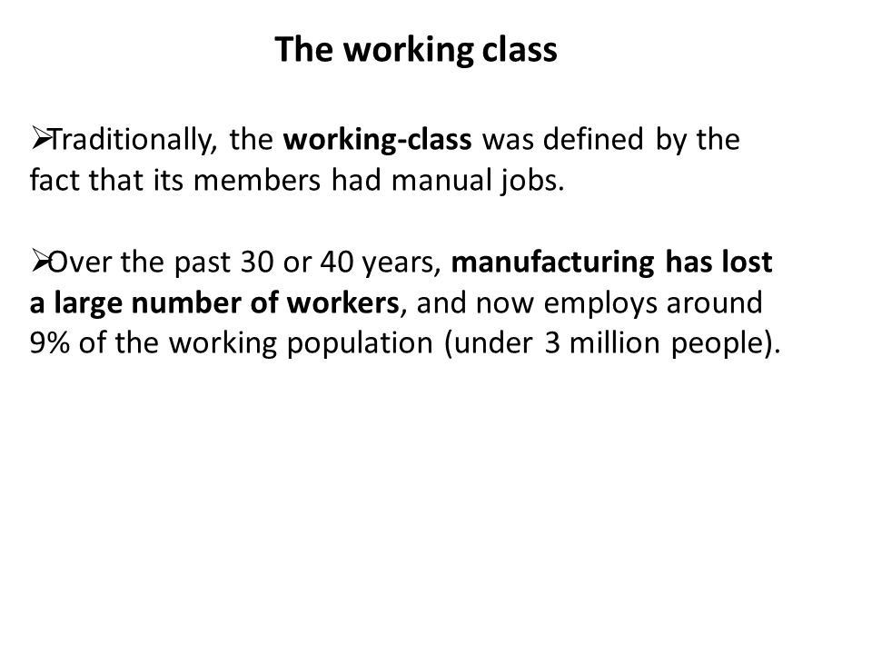 The working class Traditionally, the working-class was defined by the fact that its members had manual jobs.