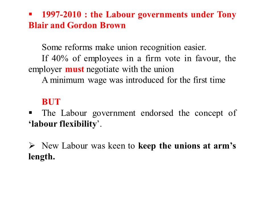1997-2010 : the Labour governments under Tony Blair and Gordon Brown Some reforms make union recognition easier.