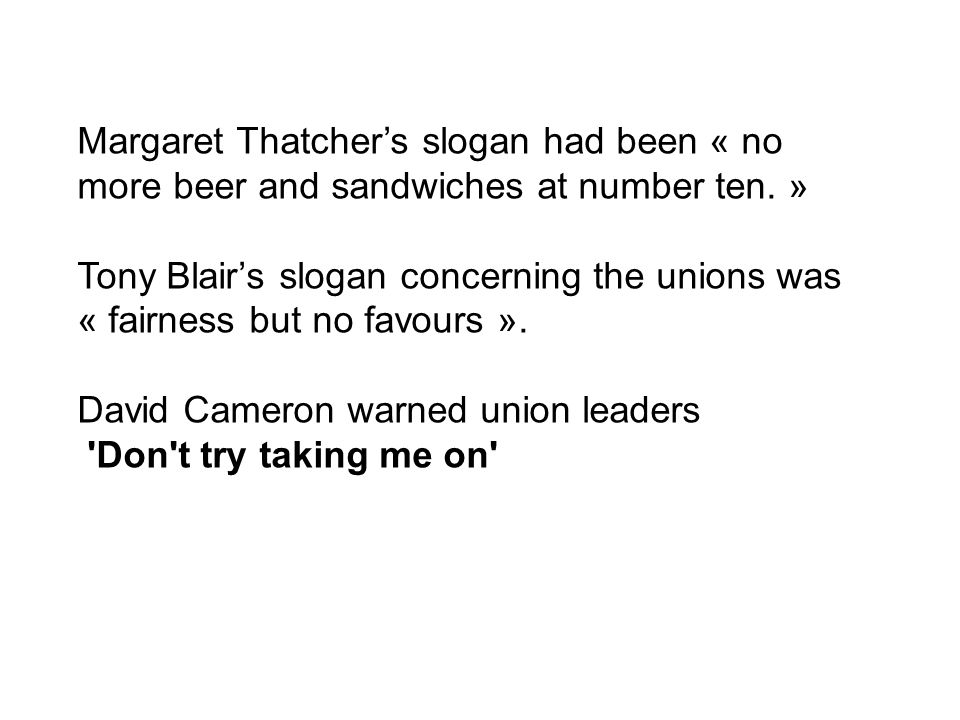 Margaret Thatchers slogan had been « no more beer and sandwiches at number ten.