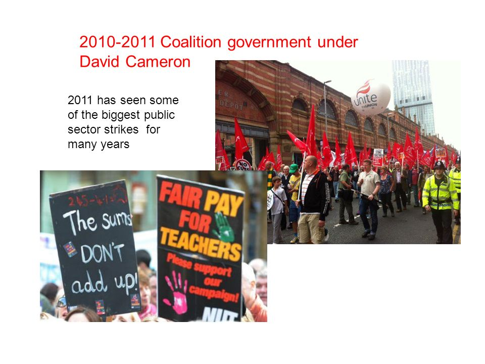 2010-2011 Coalition government under David Cameron 2011 has seen some of the biggest public sector strikes for many years