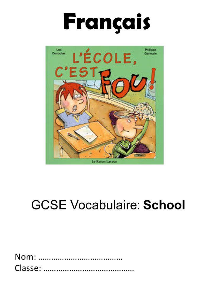 GCSE Vocabulaire: School Nom: ………………………………… Classe: …………………………………… Français