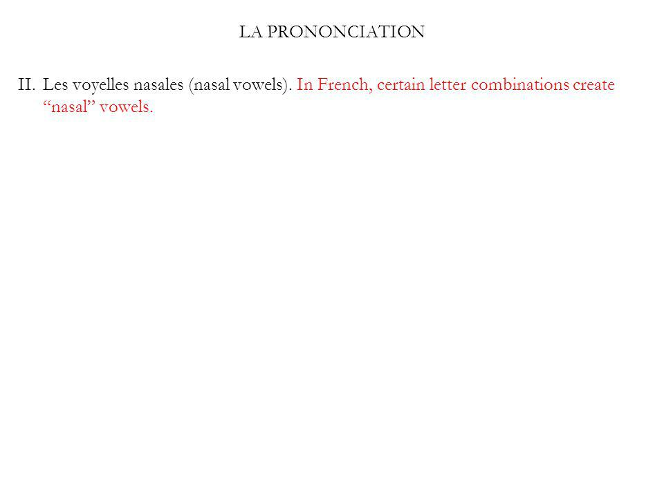 LA PRONONCIATION II. Les voyelles nasales (nasal vowels).