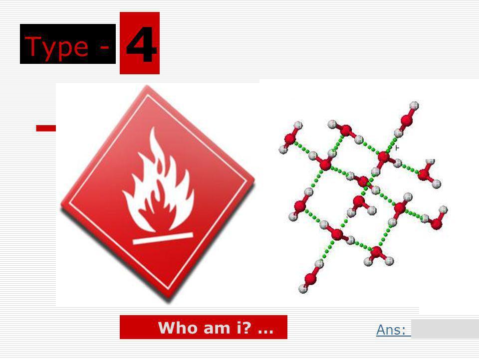 Type - 4 Who am i … Ans: Slide 9