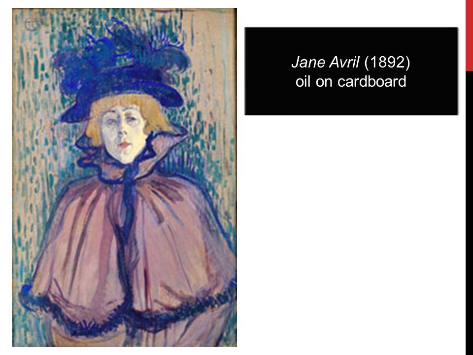 Jane Avril (1892) oil on cardboard Jane Avril (1892) oil on cardboard