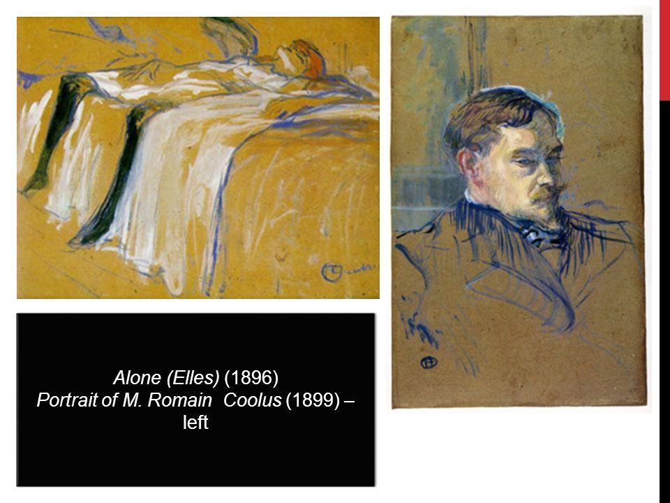 Alone (Elles) (1896) Portrait of M. Romain Coolus (1899) – left Alone (Elles) (1896) Portrait of M. Romain Coolus (1899) – left