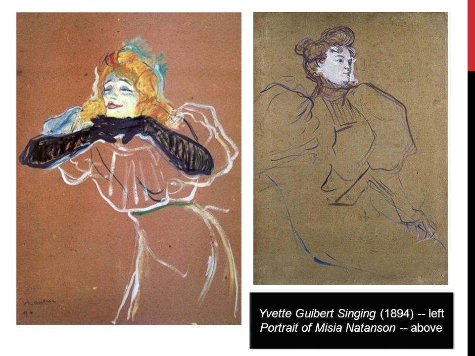 Yvette Guibert Singing (1894) -- left Portrait of Misia Natanson -- above Yvette Guibert Singing (1894) -- left Portrait of Misia Natanson -- above
