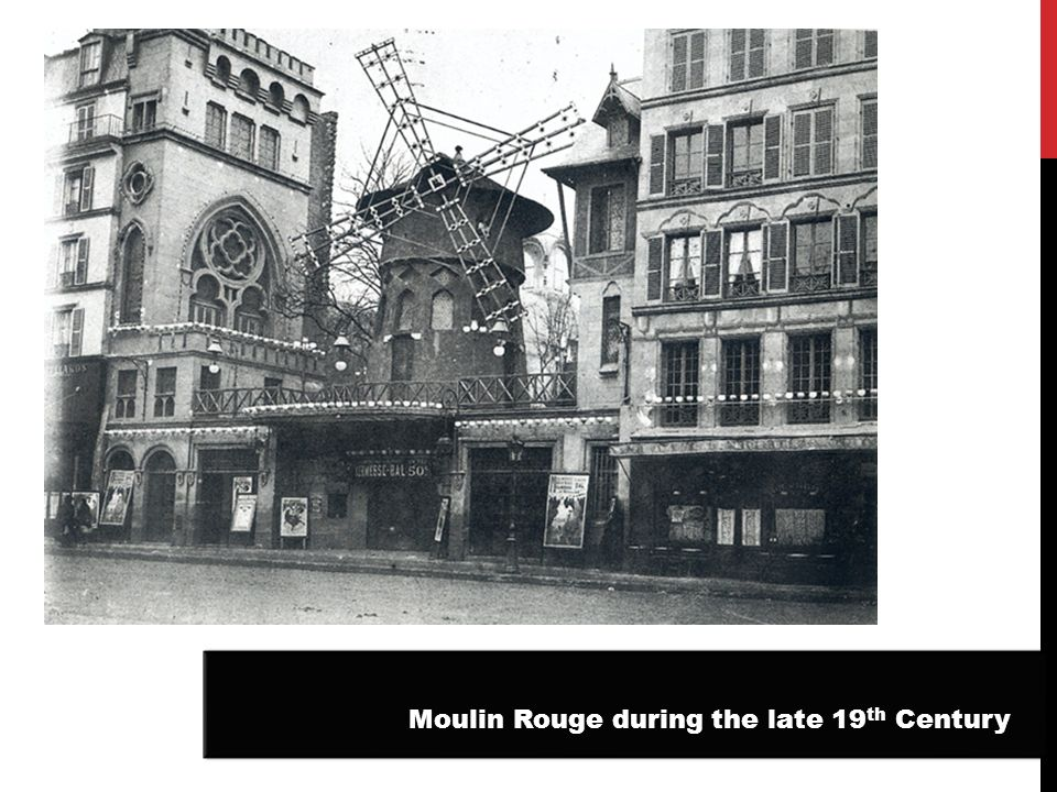 Moulin Rouge during the late 19 th Century