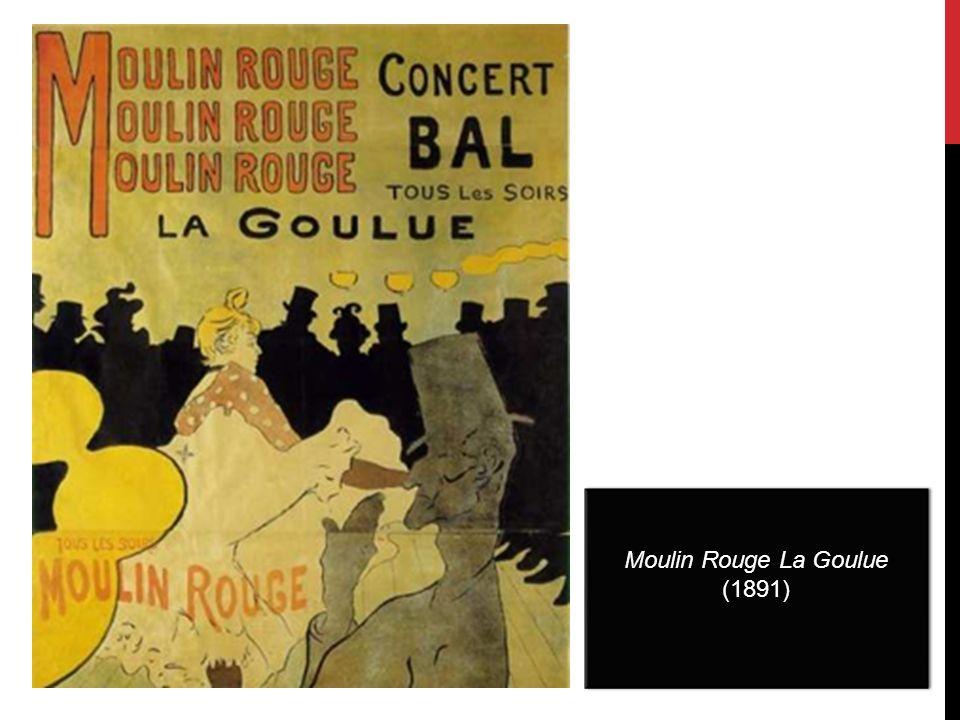 Moulin Rouge La Goulue (1891) Moulin Rouge La Goulue (1891)