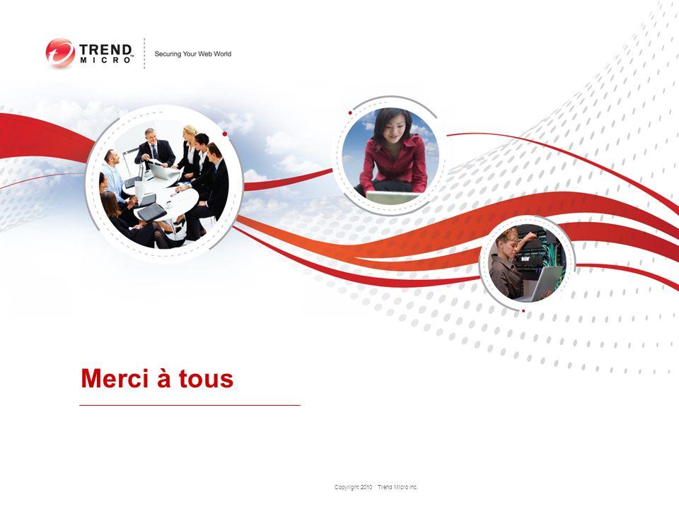 Copyright 2010 Trend Micro Inc. Merci à tous