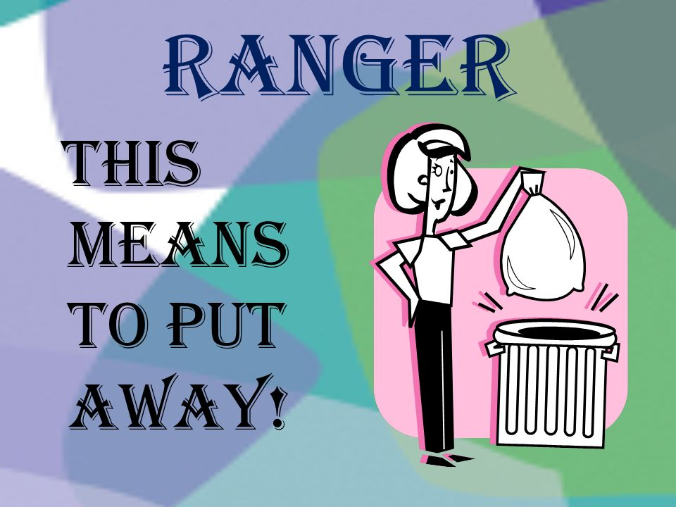 Ranger This means to put away!