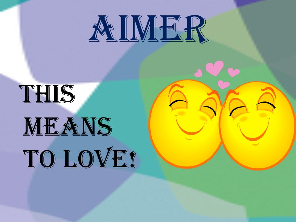 Aimer This means to love!