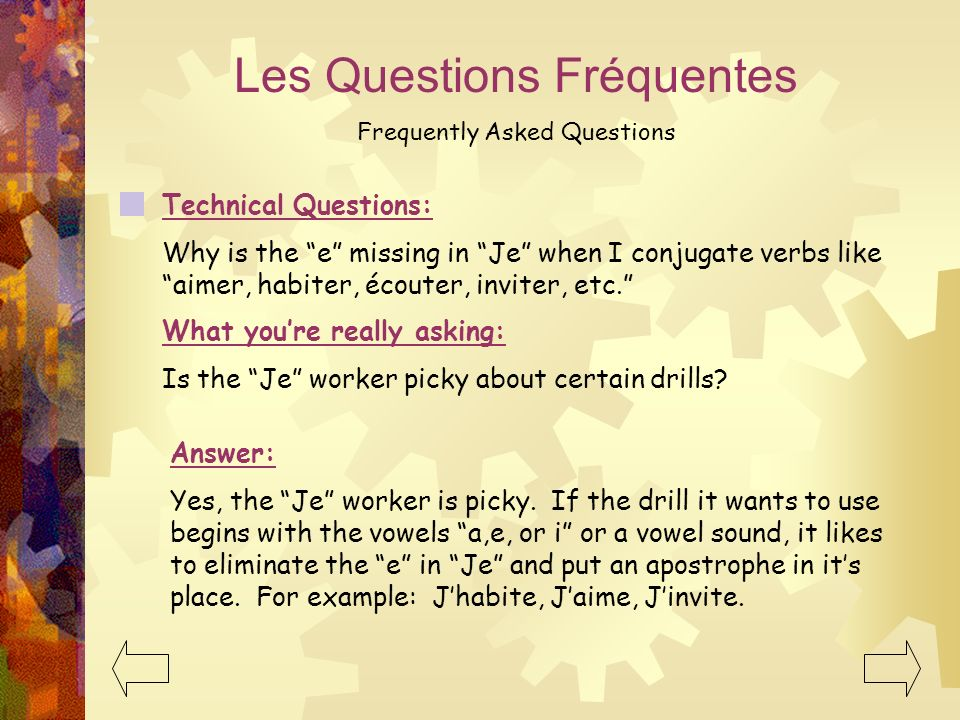 Les Questions Fréquentes Frequently Asked Questions Technical Questions: Instead of dropping the er when conjugating a verb, cant I just drop the r? W