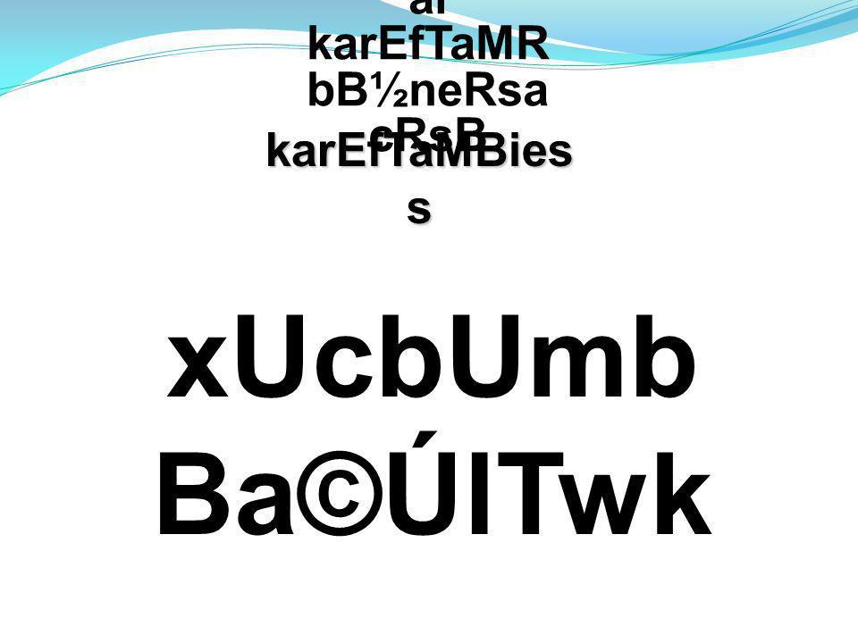 xUcbUmb Ba©ÚlTwk karEfTaMBies s bNþúHbNþ al karEfTaMR bB½neRsa cRsB