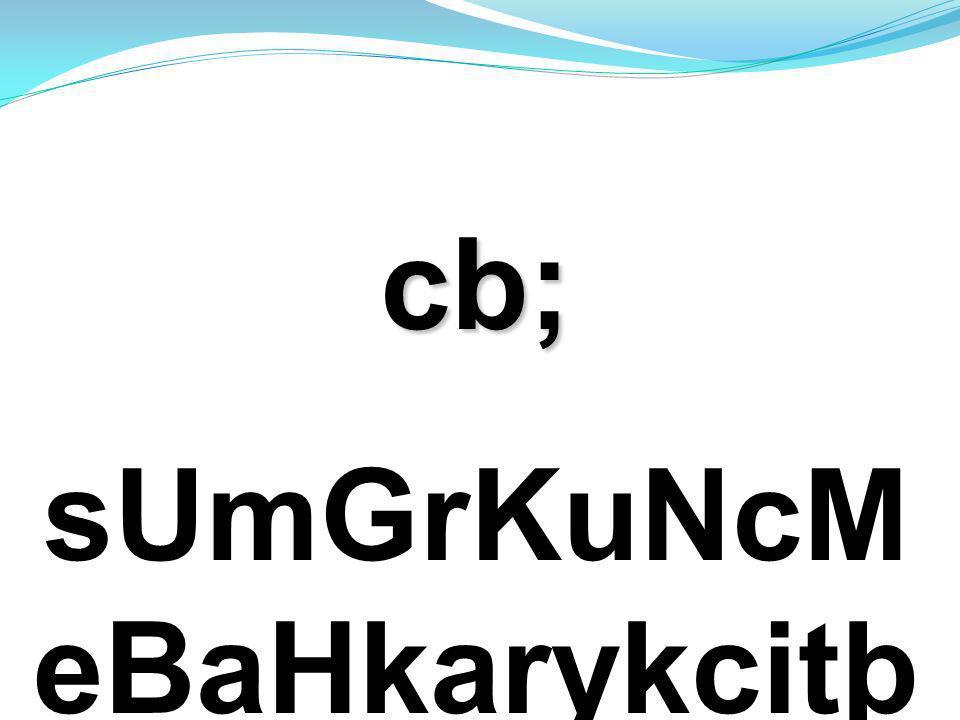 cb; sUmGrKuNcM eBaHkarykcitþ Tukdak;
