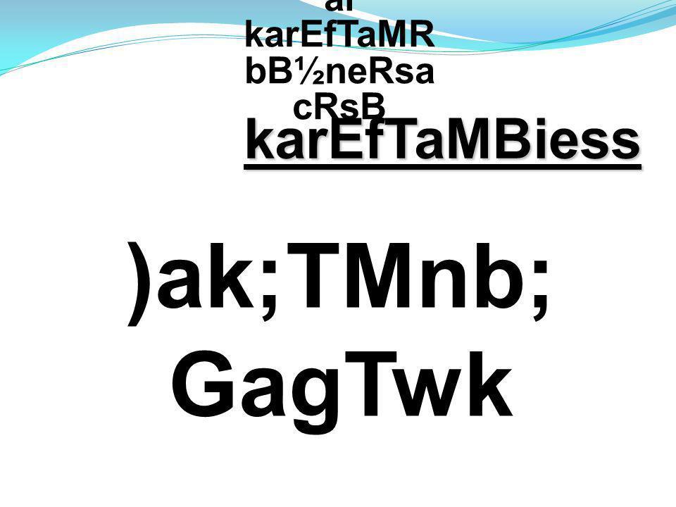 )ak;TMnb; GagTwk karEfTaMBiess bNþúHbNþ al karEfTaMR bB½neRsa cRsB