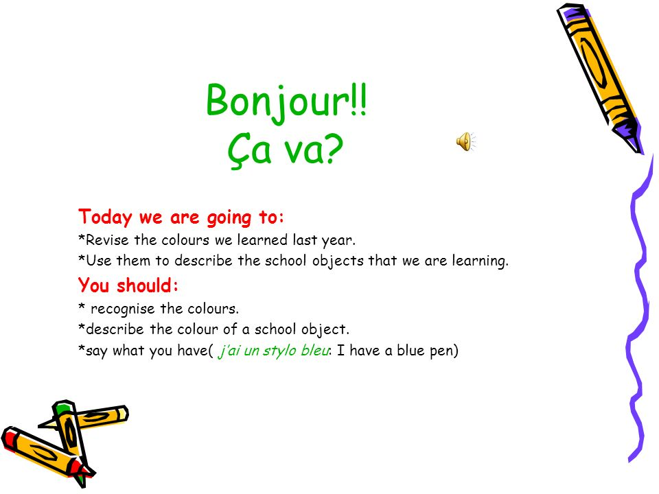 Bonjour!. Ça va. Today we are going to: *Revise the colours we learned last year.