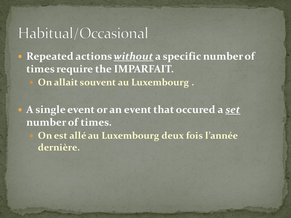 Repeated actions without a specific number of times require the IMPARFAIT. On allait souvent au Luxembourg. A single event or an event that occured a