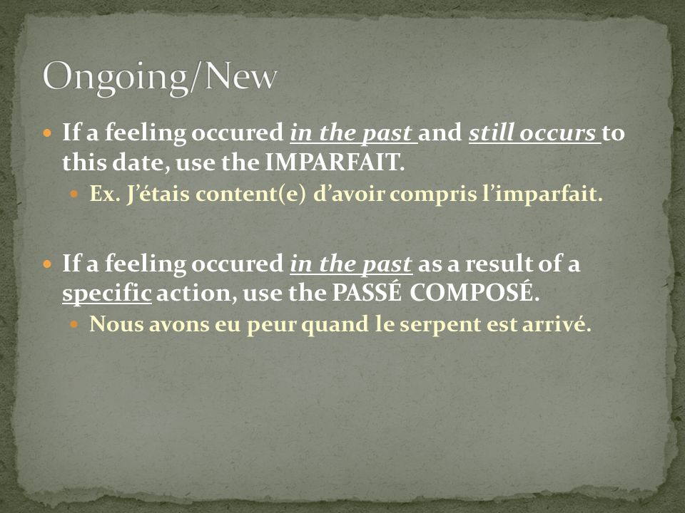 If a feeling occured in the past and still occurs to this date, use the IMPARFAIT. Ex. Jétais content(e) davoir compris limparfait. If a feeling occur