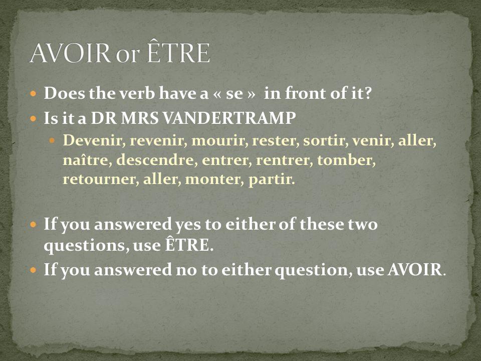 Does the verb have a « se » in front of it? Is it a DR MRS VANDERTRAMP Devenir, revenir, mourir, rester, sortir, venir, aller, naître, descendre, entr