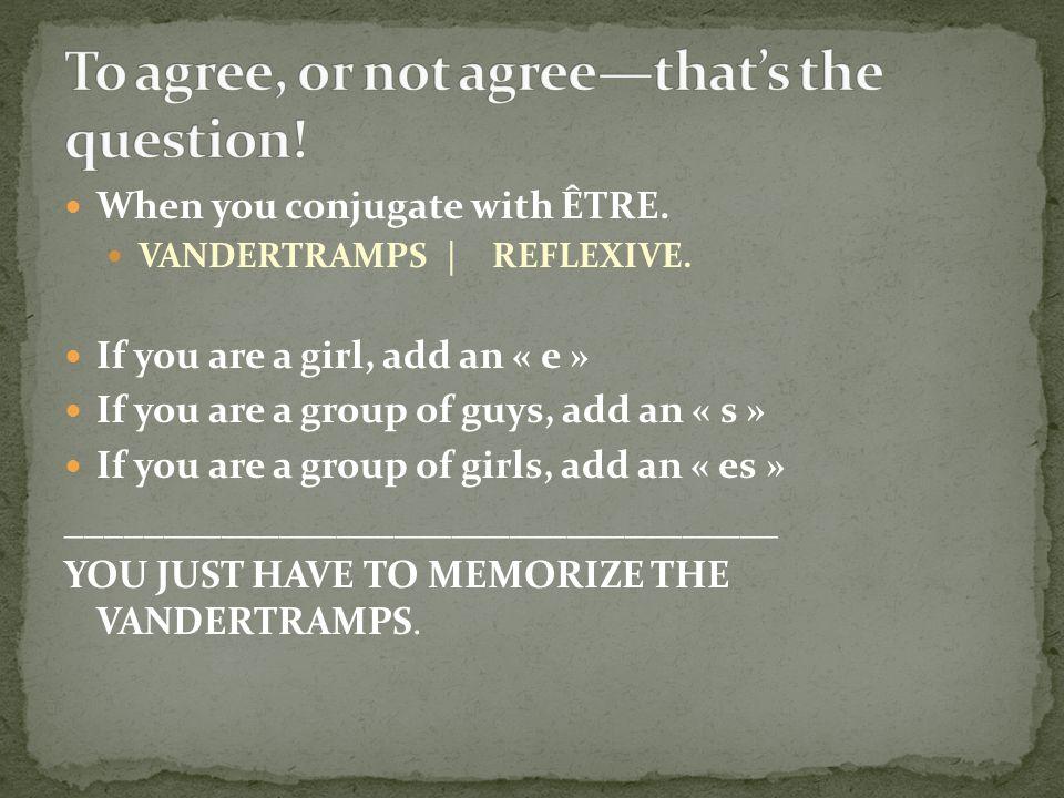 When you conjugate with ÊTRE. VANDERTRAMPS | REFLEXIVE.