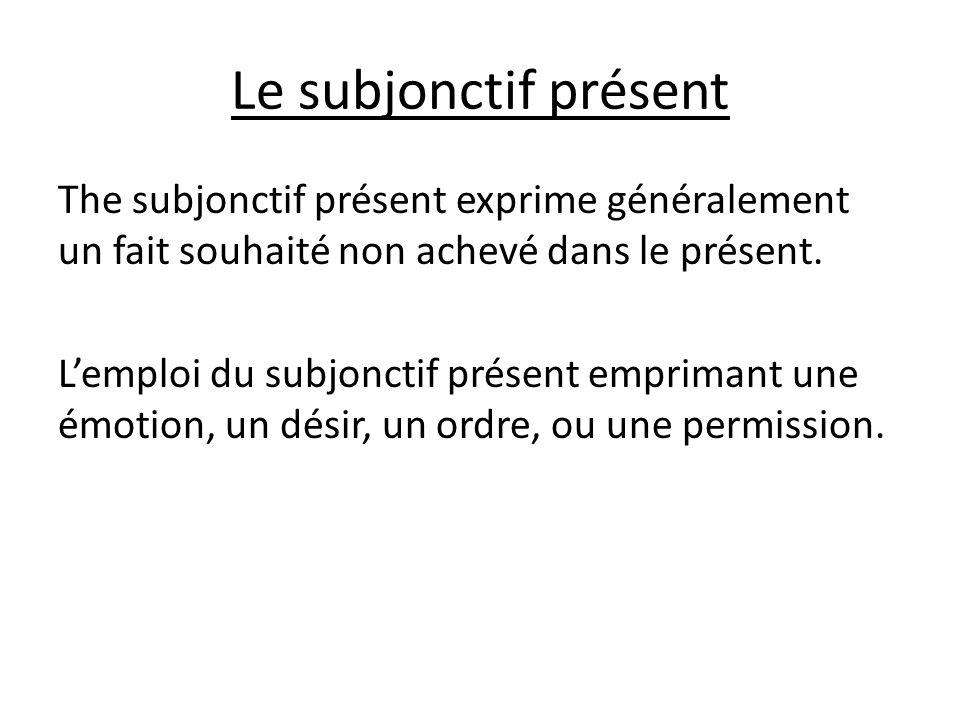 The subjonctif présent exprime généralement un fait souhaité non achevé dans le présent.