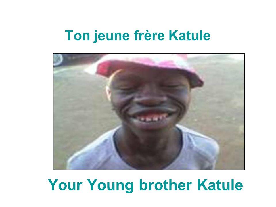 Ton jeune frère Katule Your Young brother Katule