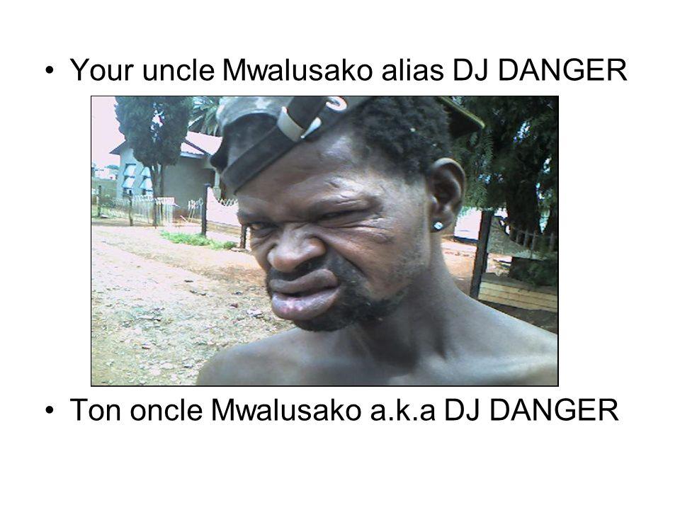 Your uncle Mwalusako alias DJ DANGER Ton oncle Mwalusako a.k.a DJ DANGER