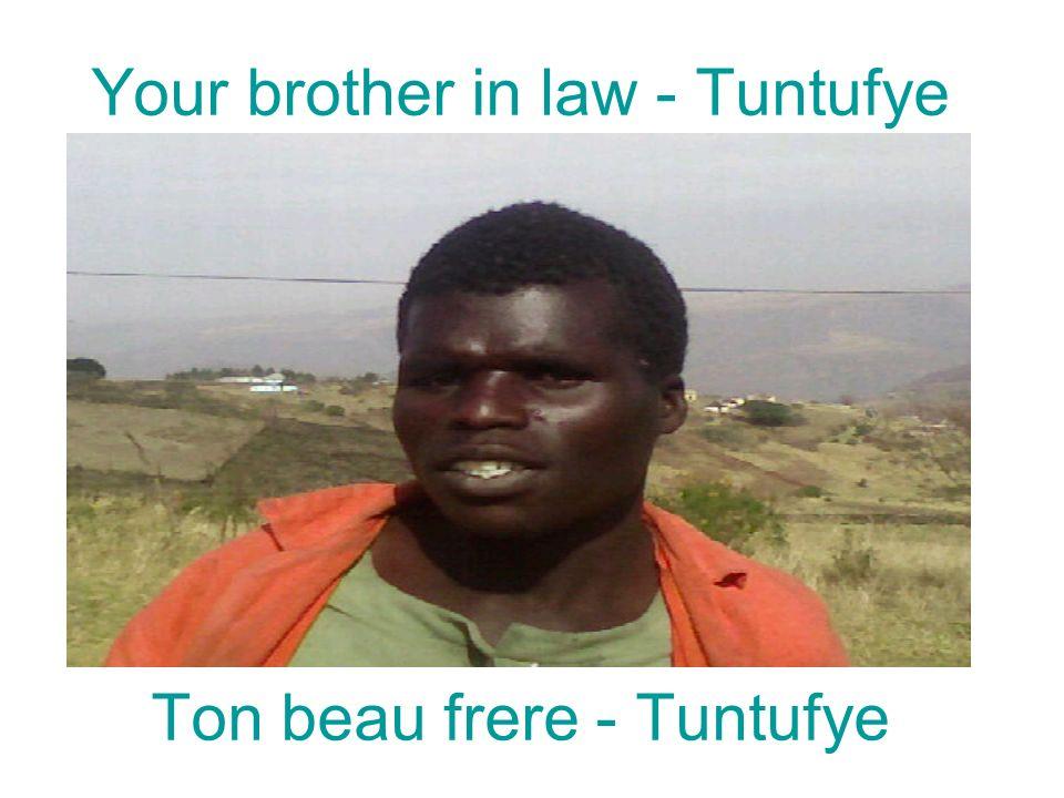 Your brother in law - Tuntufye Ton beau frere - Tuntufye