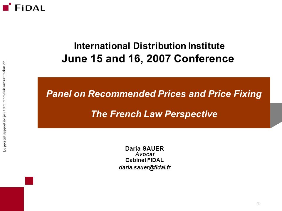 Le présent support ne peut être reproduit sans autorisation 2 International Distribution Institute June 15 and 16, 2007 Conference Daria SAUER Avocat