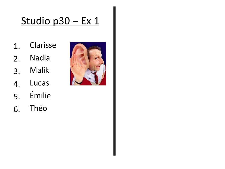 Studio p30 – Ex 1 1. 2. 3. 4. 5. 6. Clarisse Nadia Malik Lucas Émilie Théo