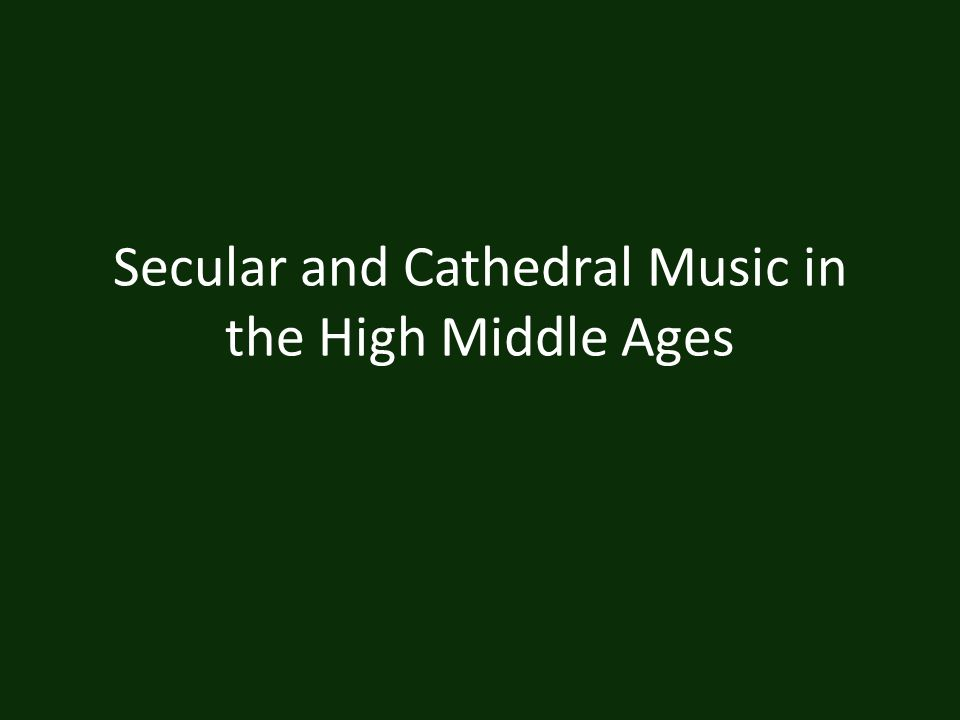Secular and Cathedral Music in the High Middle Ages
