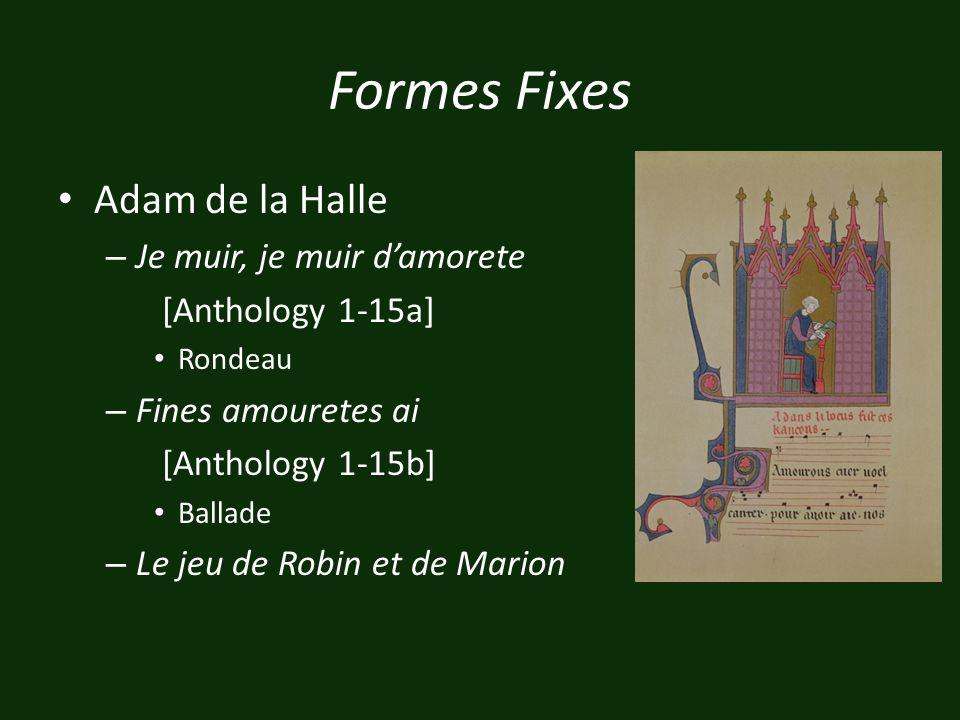 Formes Fixes Adam de la Halle – Je muir, je muir damorete [Anthology 1-15a] Rondeau – Fines amouretes ai [Anthology 1-15b] Ballade – Le jeu de Robin e