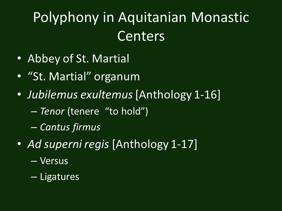 Polyphony in Aquitanian Monastic Centers Abbey of St. Martial St. Martial organum Jubilemus exultemus [Anthology 1-16] – Tenor (tenere to hold) – Cant
