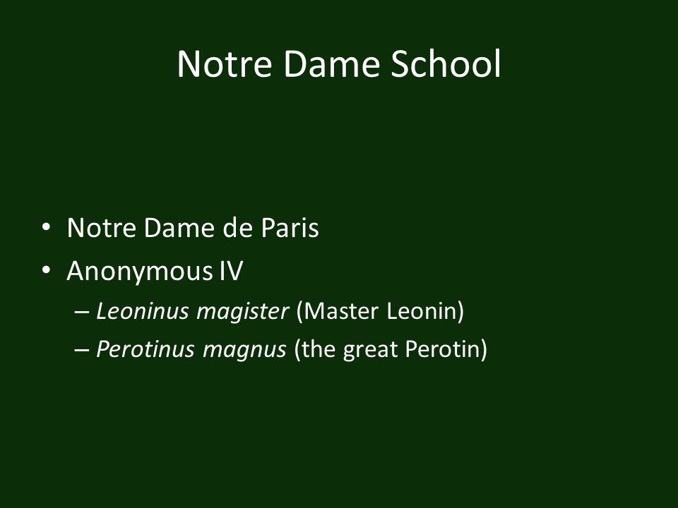 Notre Dame School Notre Dame de Paris Anonymous IV – Leoninus magister (Master Leonin) – Perotinus magnus (the great Perotin)