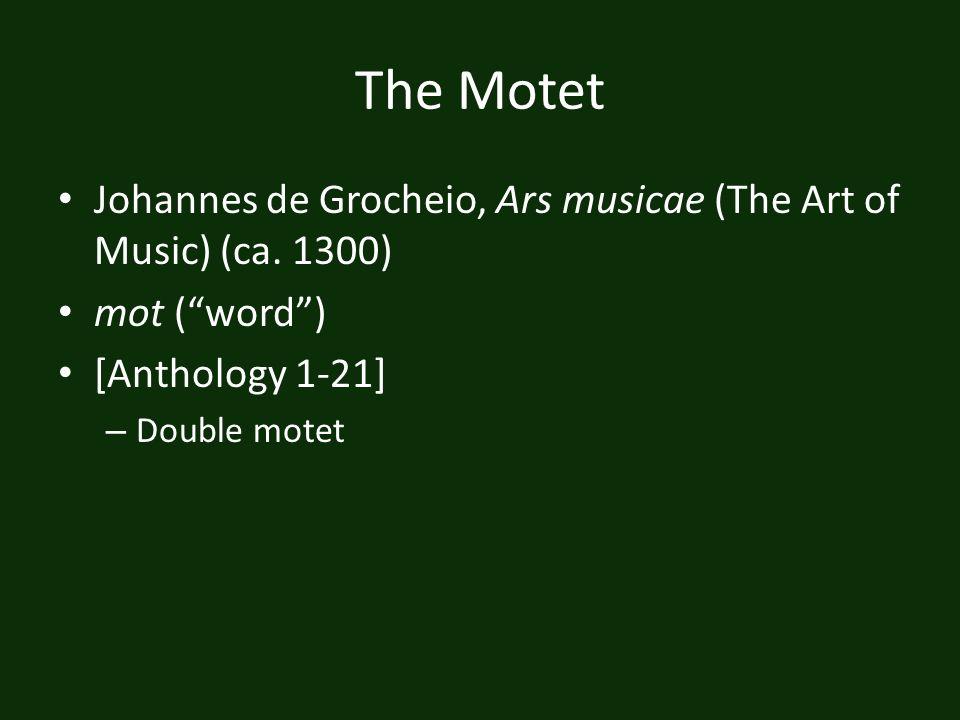 The Motet Johannes de Grocheio, Ars musicae (The Art of Music) (ca. 1300) mot (word) [Anthology 1-21] – Double motet
