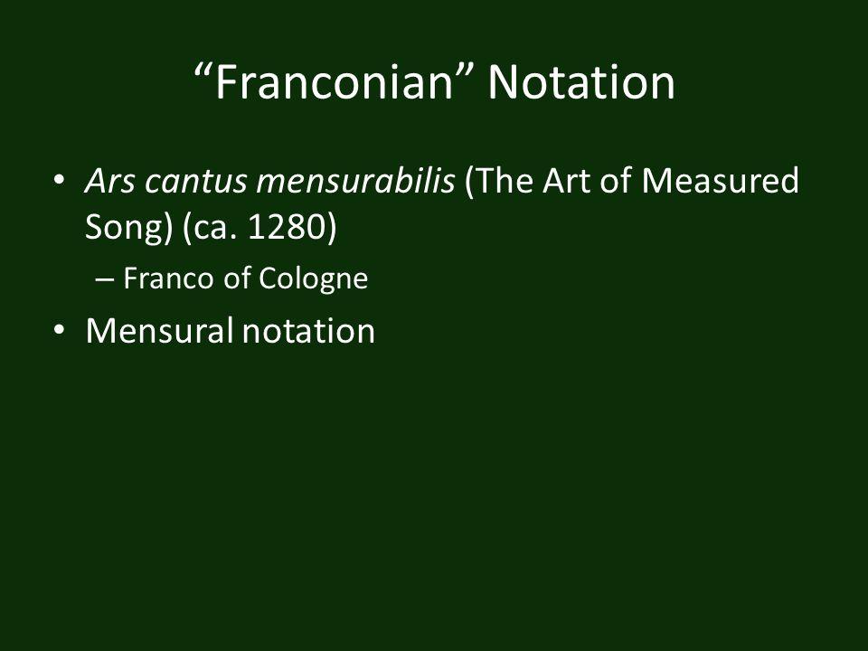 Franconian Notation Ars cantus mensurabilis (The Art of Measured Song) (ca. 1280) – Franco of Cologne Mensural notation
