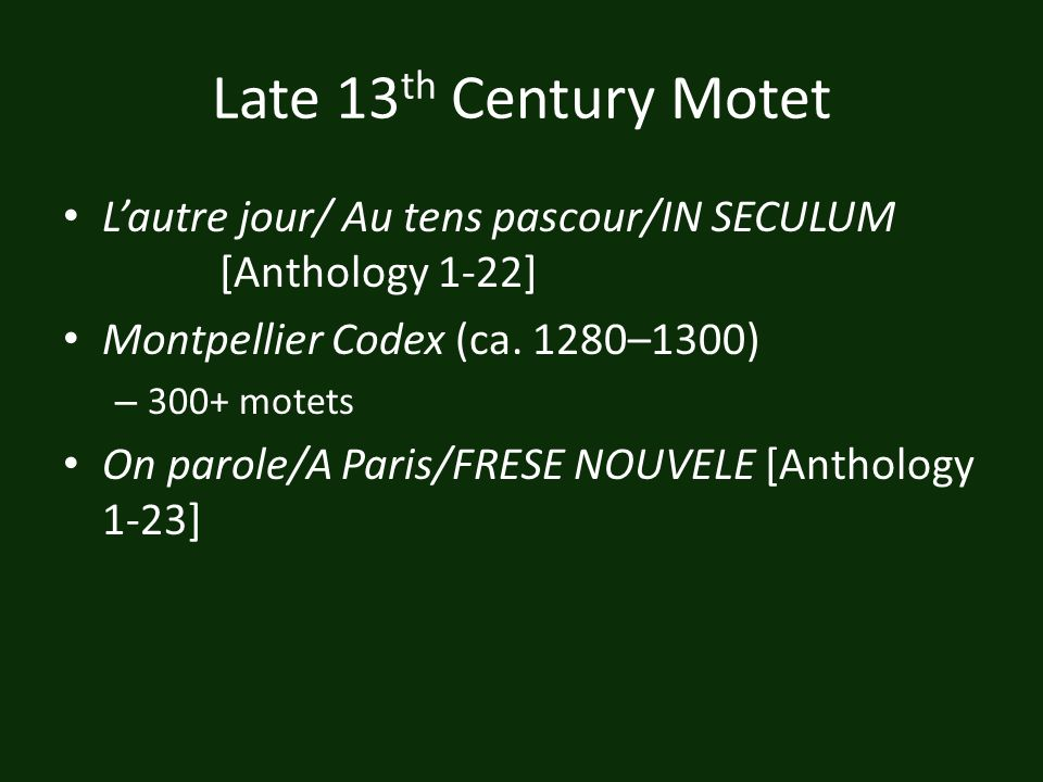 Late 13 th Century Motet Lautre jour/ Au tens pascour/IN SECULUM [Anthology 1-22] Montpellier Codex (ca.