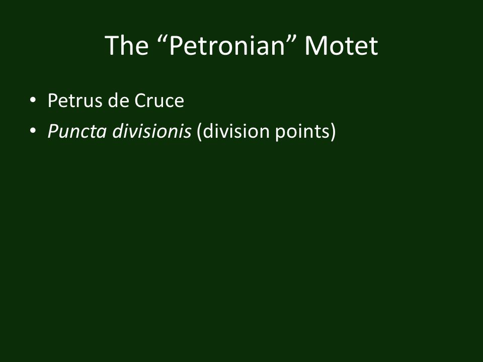 The Petronian Motet Petrus de Cruce Puncta divisionis (division points)